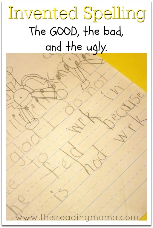 Invented Spelling- the GOOD the bad and the ugly