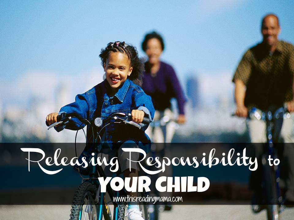 Releasing Responsibility To Your Child