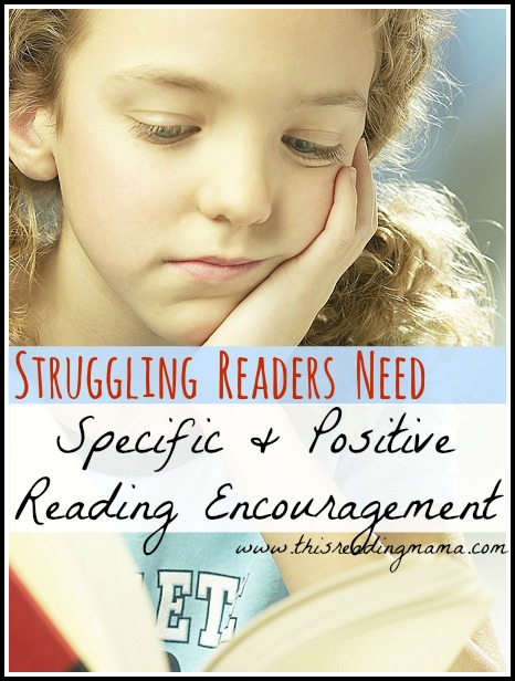 Struggling Readers Need Specific and Positive Reading Encouragement | This Reading Mama