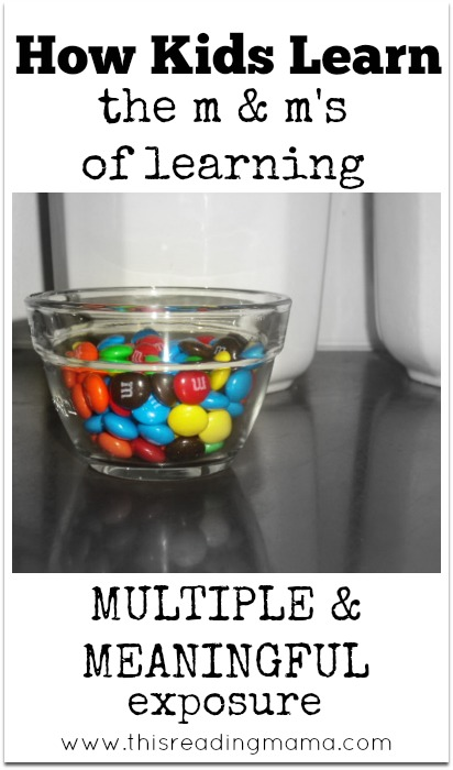 How Kids Learn ~ The m&m's of Learning (Multiple and Meaningful Exposure) | This Reading Mama