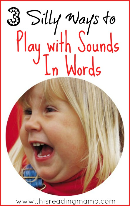 3 Simple and Silly Ways to Play with Sounds in Words |This Reading Mama