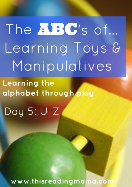 The ABCs of Learning Toys and Manipulatives: Day 5~ U-Z | This Reading Mama