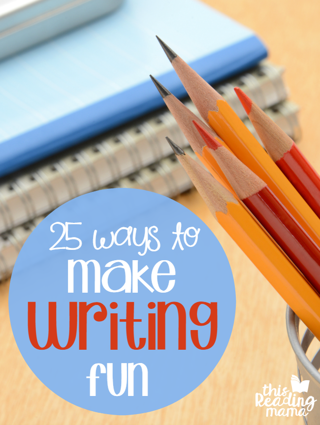 25 Ways to Make Writing Fun