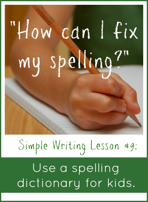 Simple Writing Lesson #9 -- Use a spelling dictionary for kids