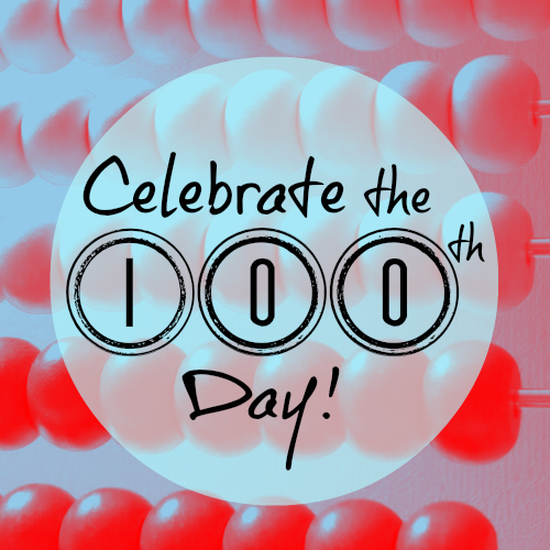 Celebrate the 100th Day (of School)! Blog Hop