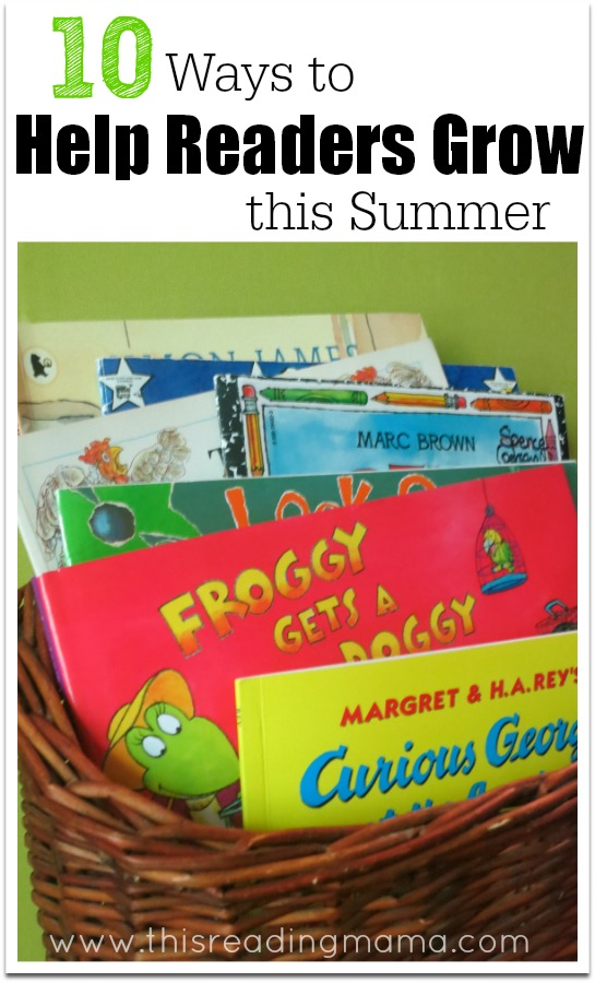 10 Ways to Help Readers Grow this Summer - This Reading Mama