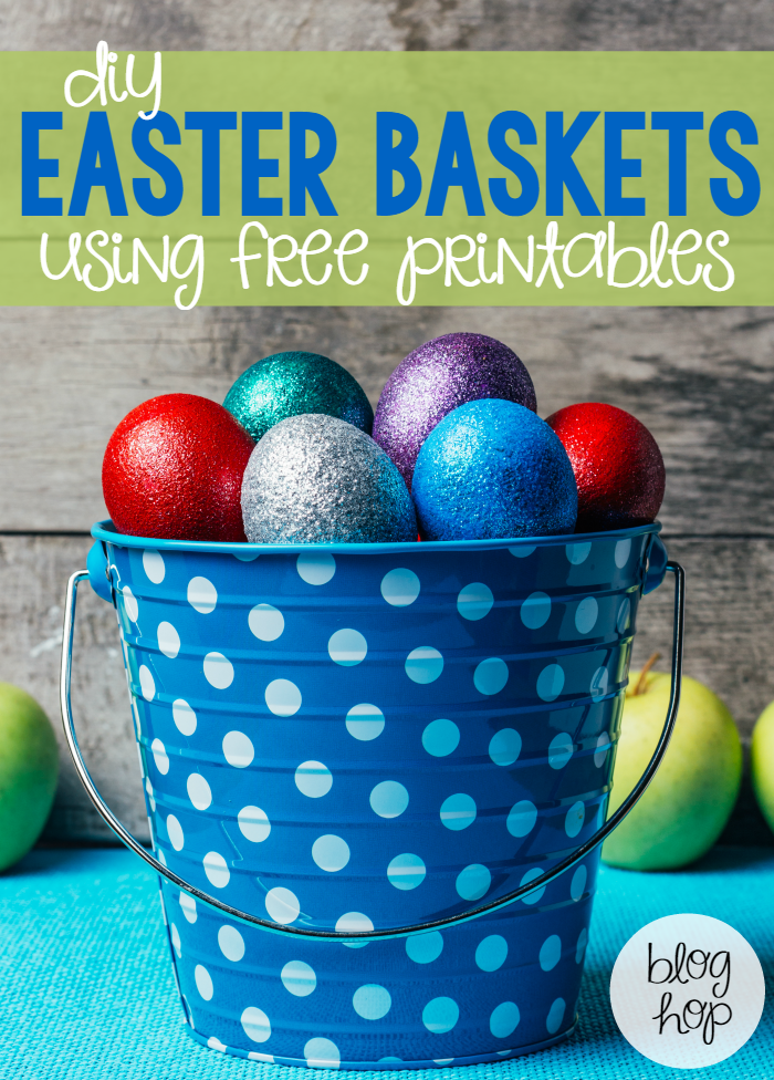 DIY Easter Baskets Using Free Printables Blog Hop