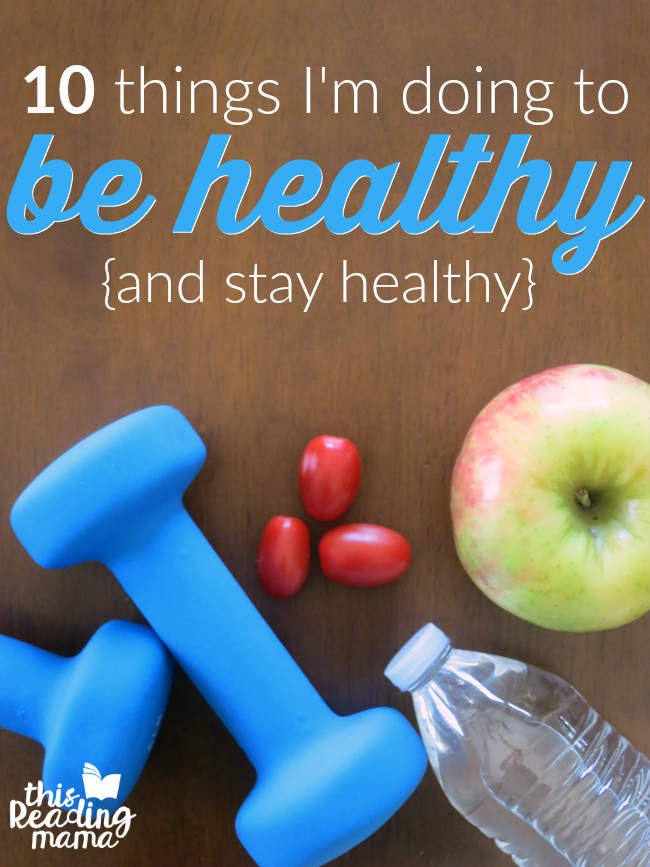10 Things I'm Doing to Get Healthy {and stay healthy} - This Reading Mama