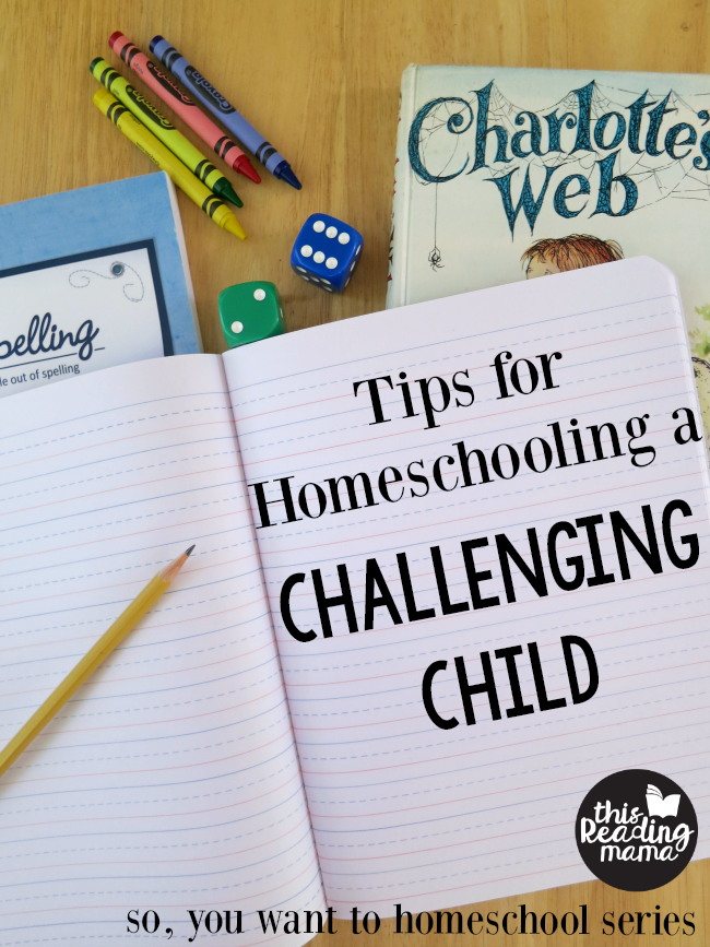 Tips for Homeschooling a Challenging Child - This Reading Mama