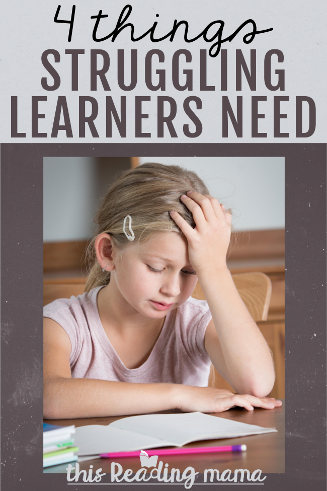 4 Things Struggling Learners Need from You - This Reading Mama