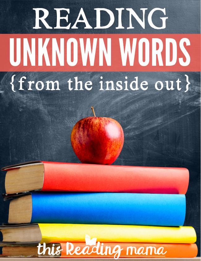 Reading Unknown Words from the Inside Out - This Reading Mama